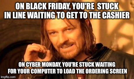 Cyber Monday Meme - on black friday imgflip