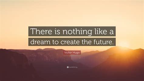 victor hugo quote      dream  create  future  wallpapers