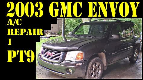 auto air conditioning repair 2003 gmc envoy xl free book repair manuals 2003 gmc envoy pt9 air conditioning repair diy trailblazer raineer 4 2l 4x4 suv youtube