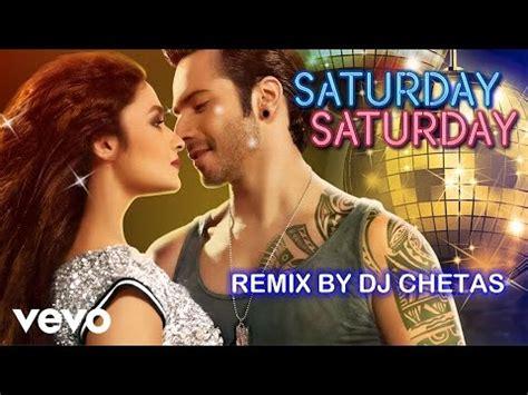 saturday remix dj chetas mp3 download saturday saturday remix humpty sharma ki dulhania