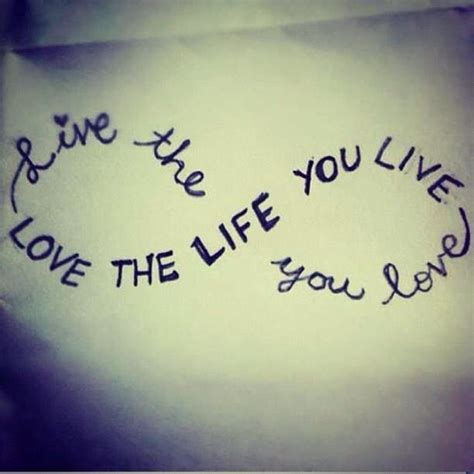 infinite tattoo quotes quot live the life you love love the life you live quot