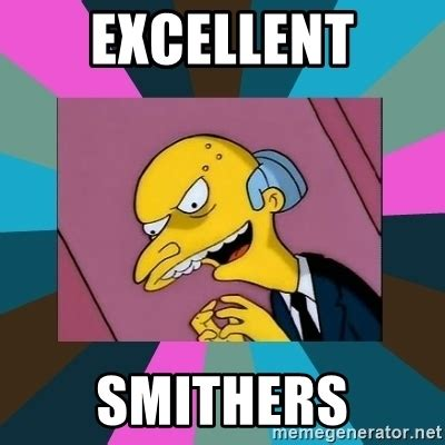Excellent Meme - excellent smithers mr burns meme generator