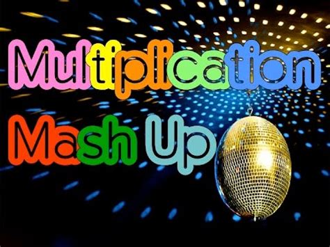 mash up songs multiplication mash up a fun way to learn your