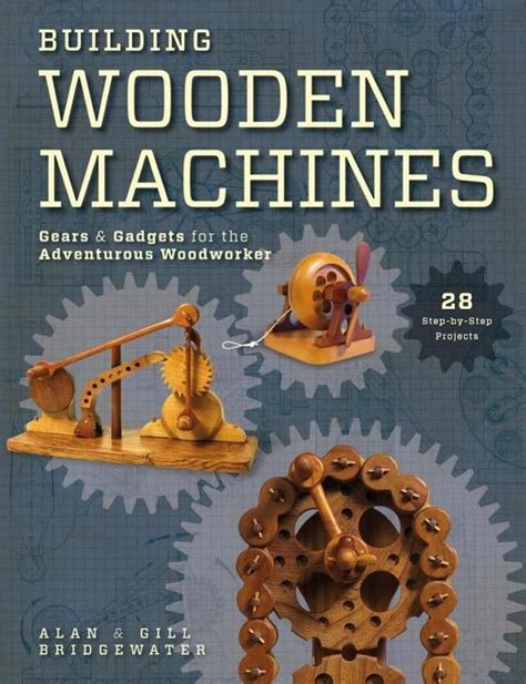 best books on woodworking building wooden machines gears and gadgets for the