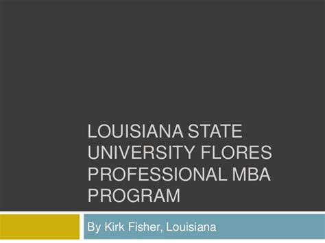Lsu Mba Admission Requirements by Louisiana State Flores Professional Mba Program
