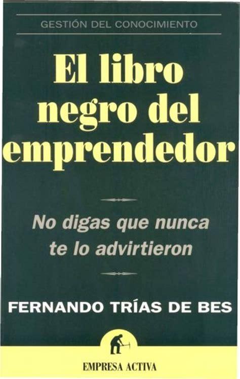 el libro del networking el libro negro del emprendedor fernando trias de bes libros para emprendedores