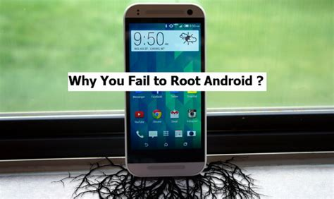 why to root android reasons why you fail to root an android phone