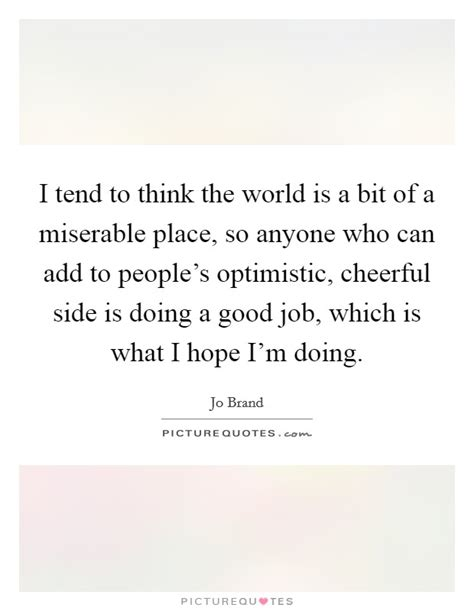 i tend to i tend to think the world is a bit of a miserable place