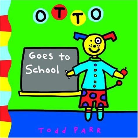 Goes Back To School by Otto Goes To School By Todd Parr Back 2 School