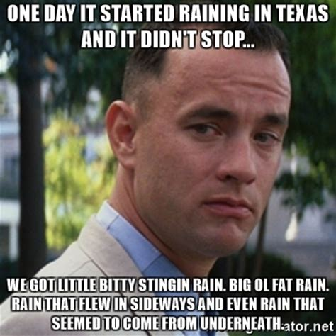 Forrest Gump Rain Meme - one day it started raining in texas and it didn t stop