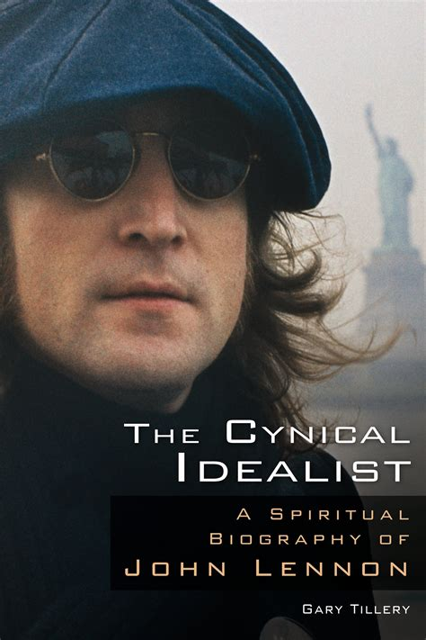 biography john lennon the cynical idealist a spiritual biography of john lennon