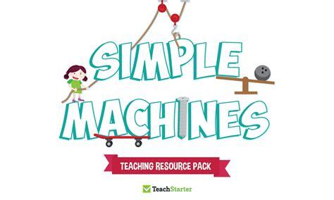Simple Machines simple machines teaching resource pack teach starter