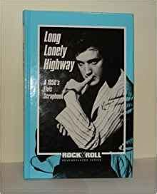 being elvis a lonely books lonely highway a 1950 s elvis scrapbook rock roll