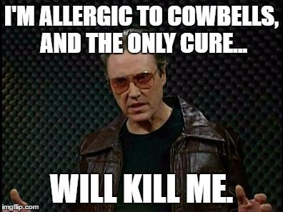more cowbell meme needs more cowbell imgflip