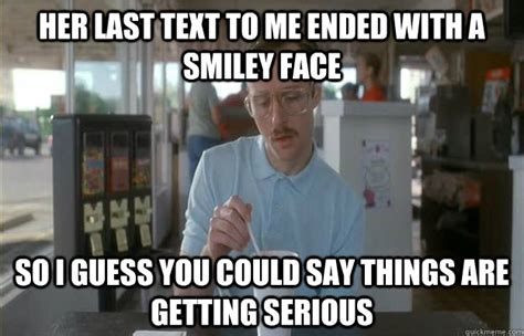 Last Text Meme - her last text to me ended with a smiley face so i guess