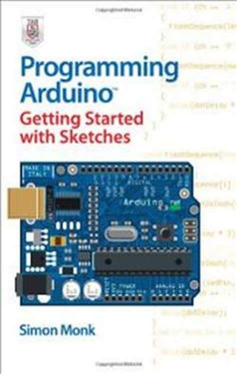 E Book Arduino Sketches programming arduino getting started with sketches by simon monk e book use arduino for projects