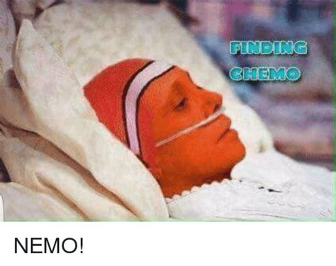 Chemo Meme - chemo nemo im going to hell for this meme on sizzle