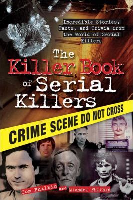 killer books the killer book of serial killers by tom philbin michael