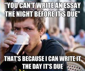 Can You Write An Essay In One Day by Quot You Can T Write An Essay The Before It S Due Quot That S Because I Can Write It The Day It S