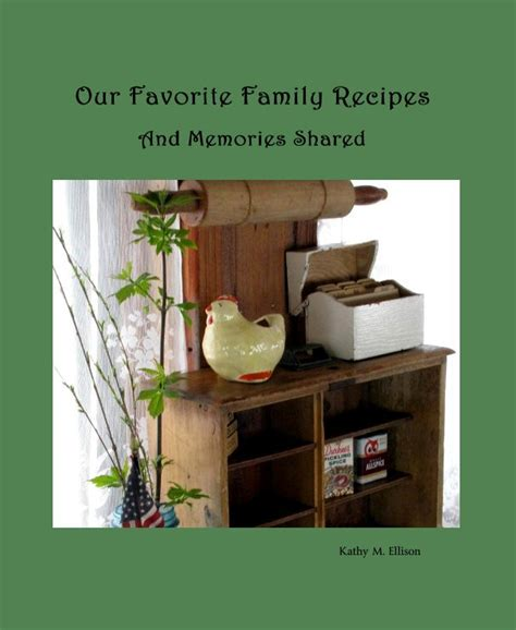 favorite family recipes books our favorite family recipes by kathy m ellison cooking