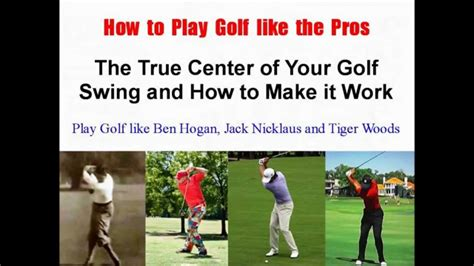 how to make a good golf swing how to play golf like the pros the true center of your