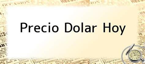 cotizacion dolar hoy precio dolar hoy precio del d 243 lar rompe m 225 ximo hist 243 rico
