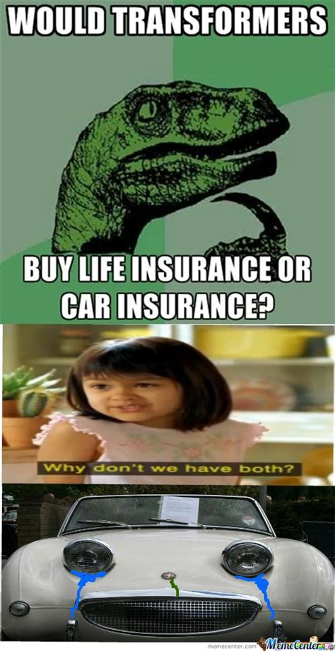 Car Insurance Meme - would transformers buy life insurance or car insurance