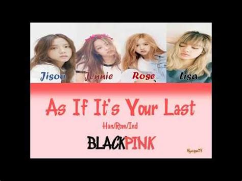 blackpink as if it your last lyrics lirik blackpink as if it s your last han rom ind