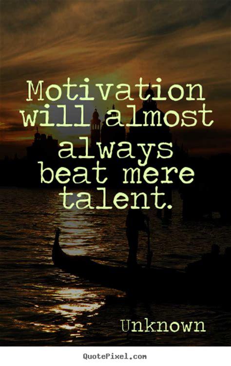 motivational quotes motivation    beat mere talent