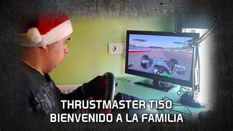 bienvenido a la familia 8426140734 thrustmaster t150 bienvenido a la familia youtube