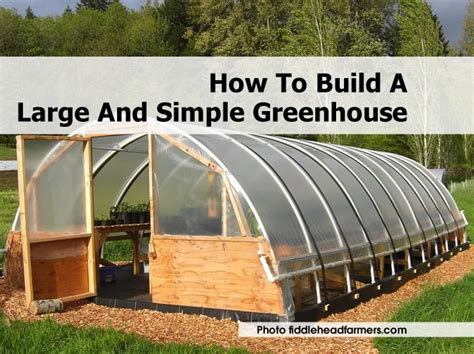 How To Make A Green House | how to build a large and simple greenhouse