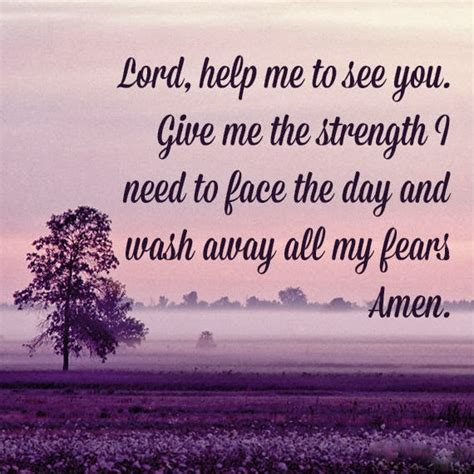 prayers for strength and comfort lord help me to see you give me the strength i need to