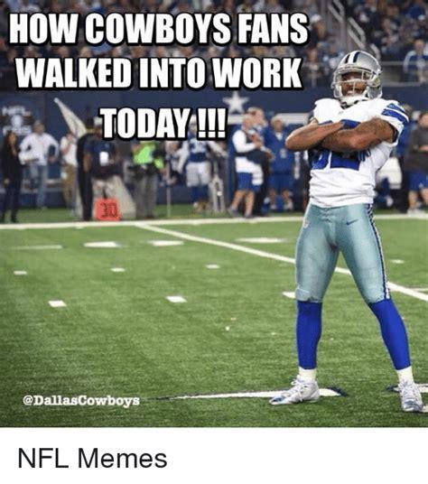 Dallas Cowboys Fans Memes - how cowboys fans walkedinto work today nfl memes meme on