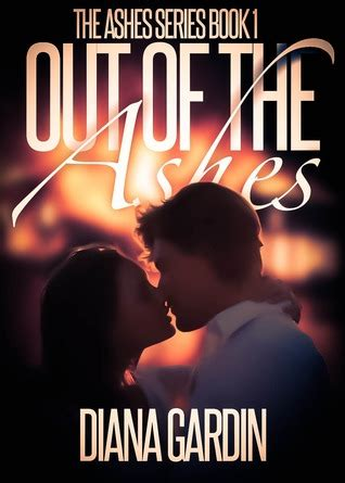 Ashes Book 1 out of the ashes the ashes series book 1 by diana gardin