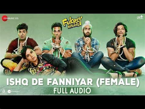 ishq de fanniyar female full audio fukrey returns