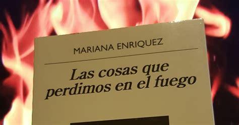 las cosas que perdimos 052543254x lo que leo lo cuento las cosas que perdimos en el fuego mariana enr 237 quez