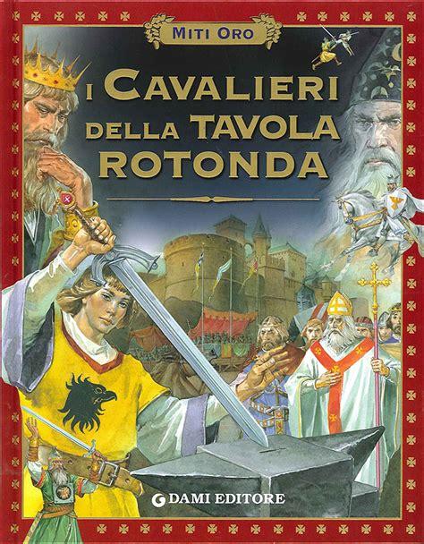 i 12 cavalieri della tavola rotonda i cavalieri della tavola rotonda www libreriamedievale