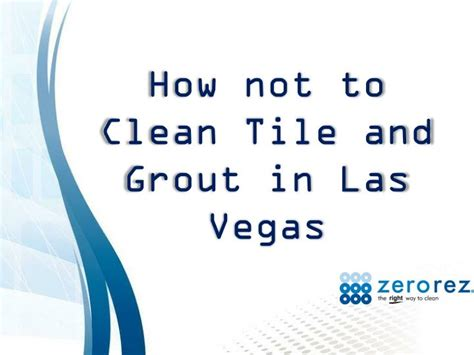 Grout Cleaning Las Vegas Ppt How Not To Clean Tile And Grout In Las Vegas