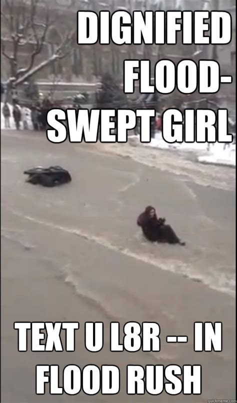 Flood Meme - dignified flood swept girl text u l8r in flood rush