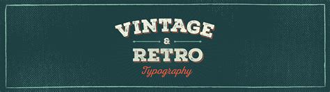 50 beautiful examples of vintage and retro typography learn