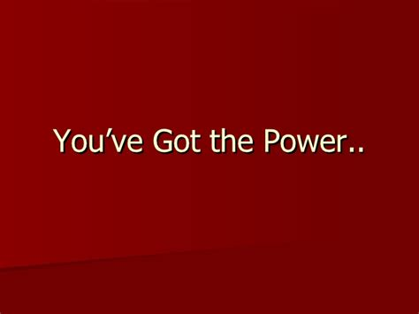 you ve you ve got the power