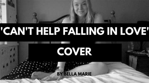 can t help falling in love bella marie cover youtube