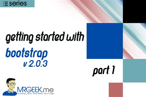 bootstrap tutorial getting started getting started with bootstrap part 1 of series mr geek
