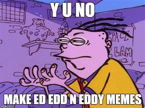 Ed Edd N Eddy Meme - ed edd and eddy memes www imgkid com the image kid has it