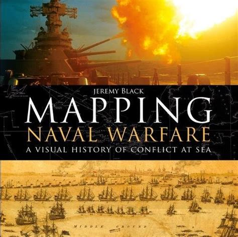 libro mapping naval warfare a jeremy black author profile news books and speaking inquiries