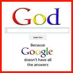 God seek him because google doesn t have all the answers