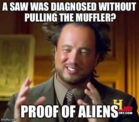 Memes Mufflers - ancient aliens meme imgflip