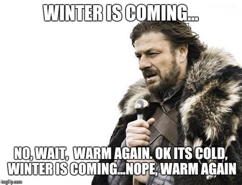 Winter Is Coming Meme - winter is coming no wait imgflip
