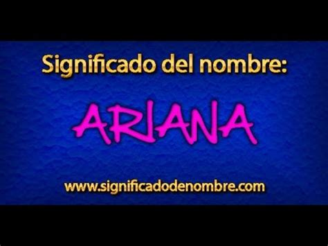 el nombre de la b00chosopa significado de ariana 191 qu 233 significa ariana youtube