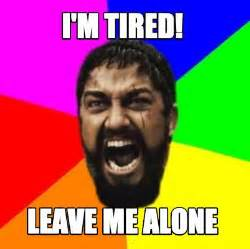 Leave Me Alone Meme - meme creator i m tired leave me alone meme generator at